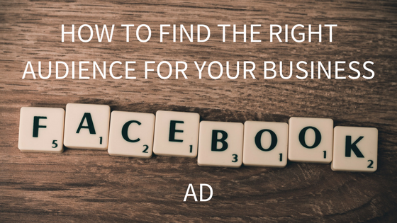 How to find the right audience for your business Facebook Ad