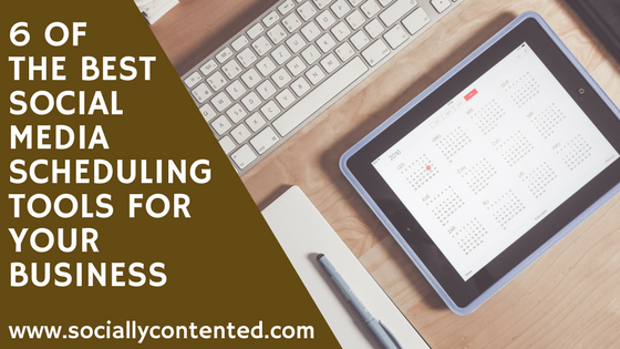 6 of the Best Social Media Scheduling Tools for Your Business