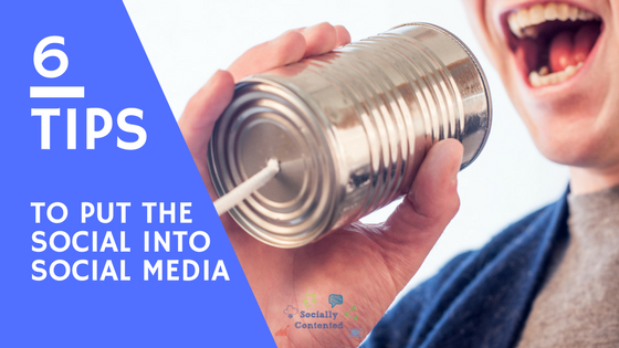 6 Tips To Put the Social into Social Media