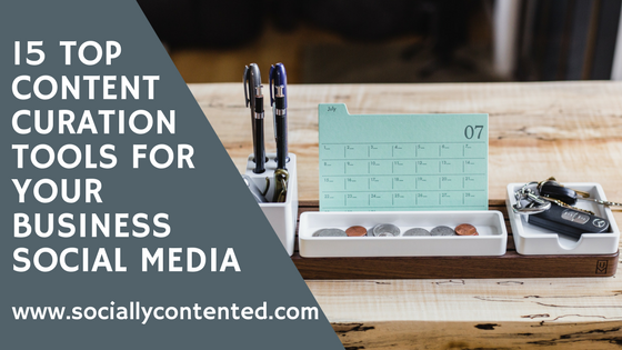 15 Top Content Curation Tools For Your Business Social Media