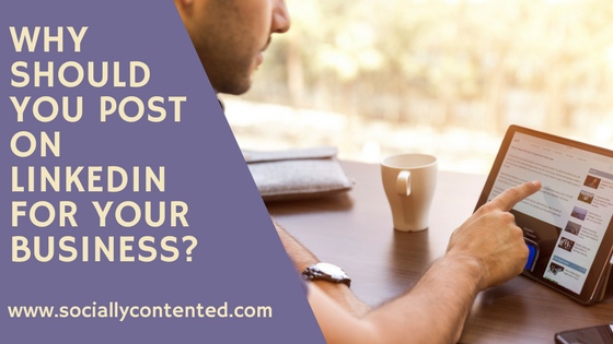 Why Should You Post on LinkedIn For Your Business?