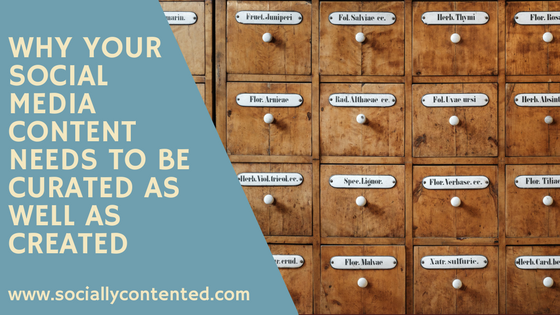 Why Your Social Media Marketing Content Should Be Curated As Well As Created